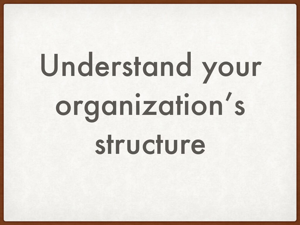Understand your organization's structure