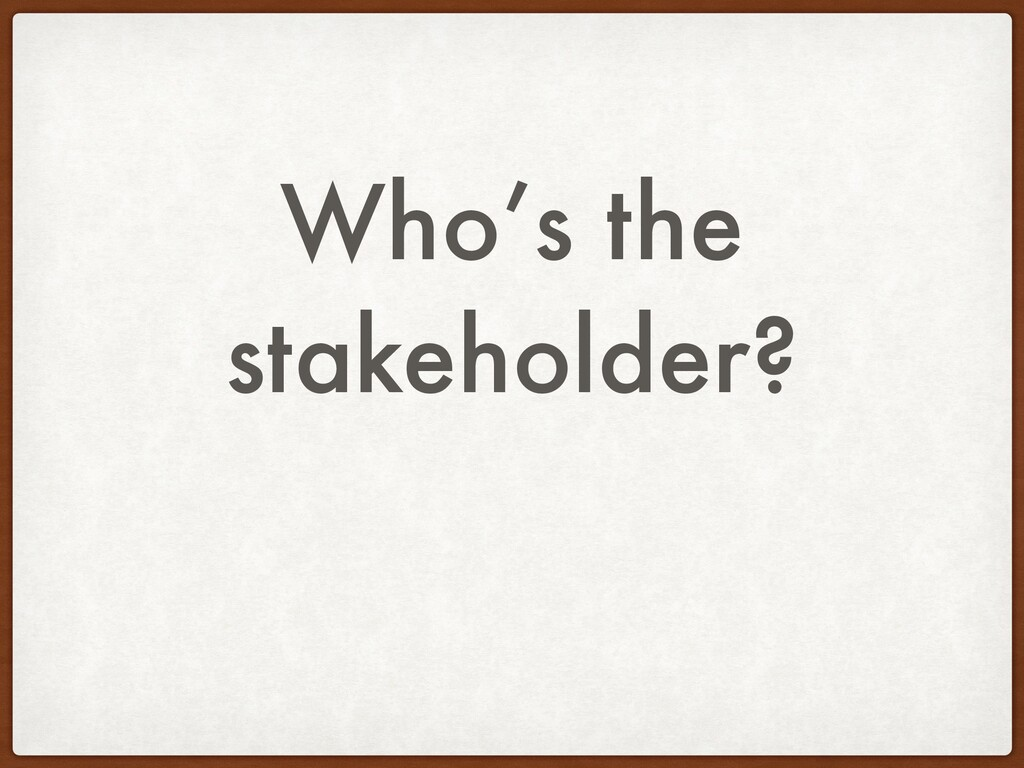 Who's the stakeholder?