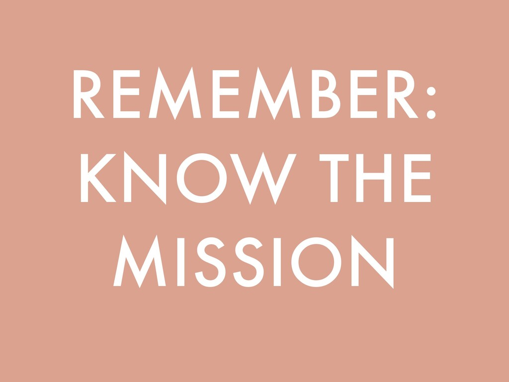 REMEMBER: KNOW THE MISSION