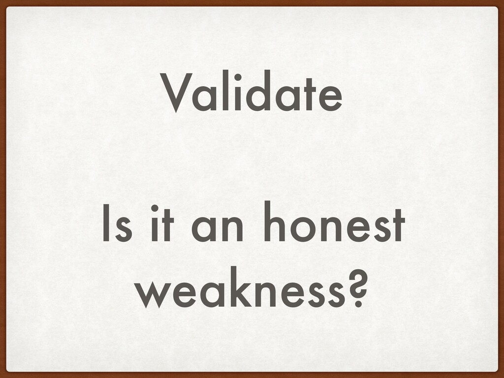 Validate Is it an honest weakness?