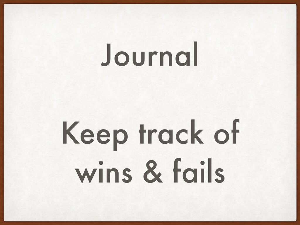 Journal Keep track of wins & fails