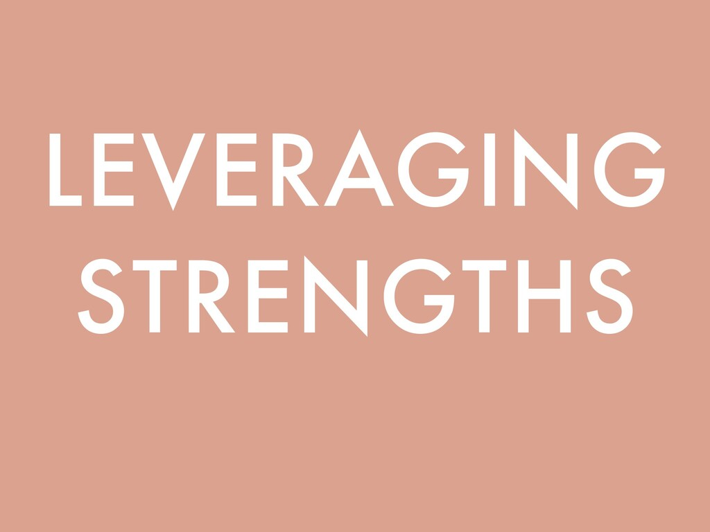 LEVERAGING STRENGTHS