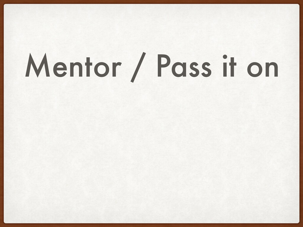 Mentor / Pass it on