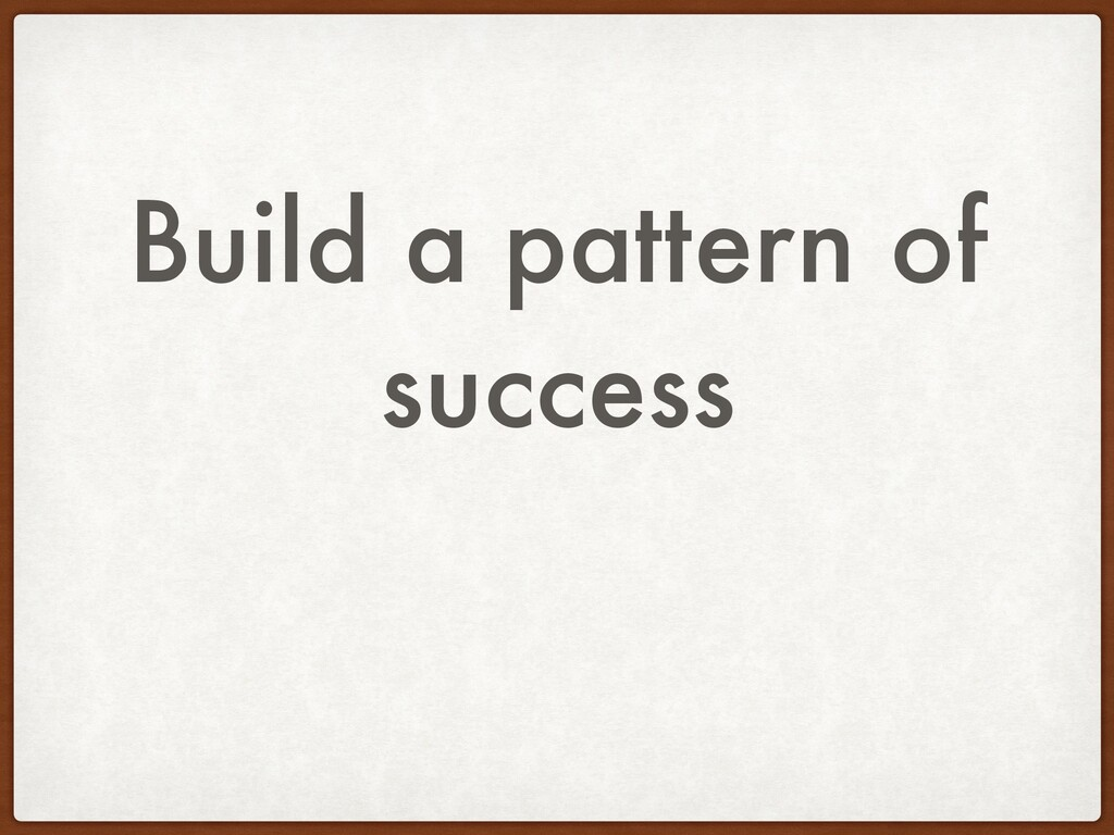 Build a pattern of success