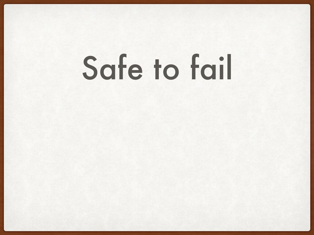 Safe to fail