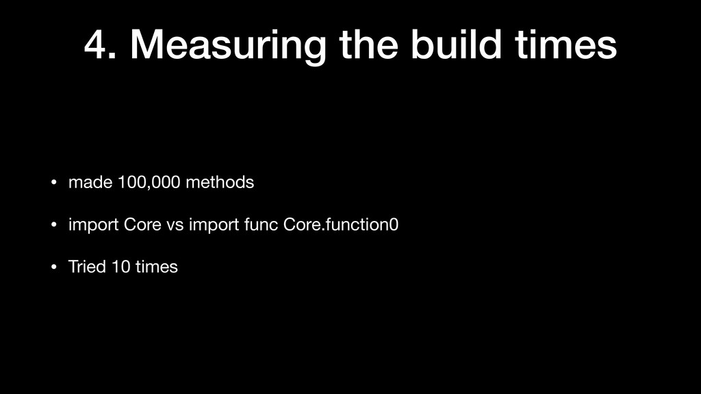 4. Measuring the build times • made 100,000 met...