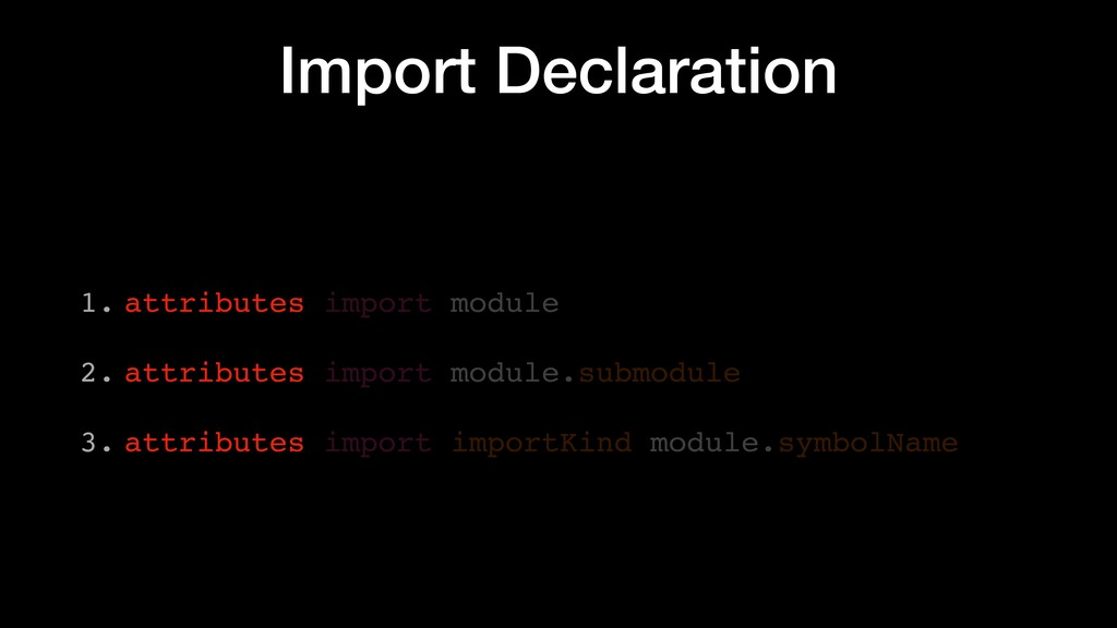 Import Declaration 1. attributes import module ...