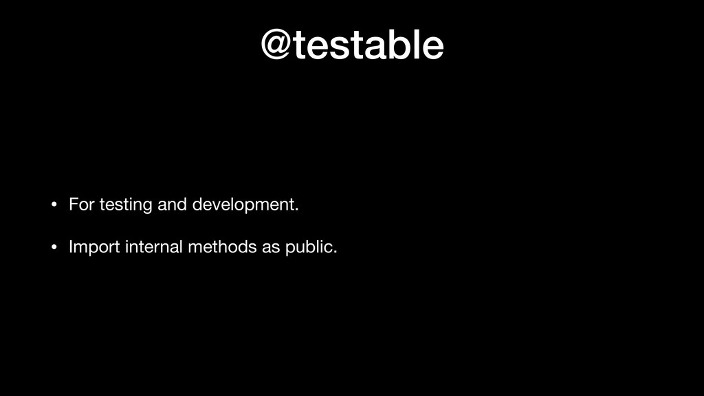 @testable • For testing and development.  • Imp...