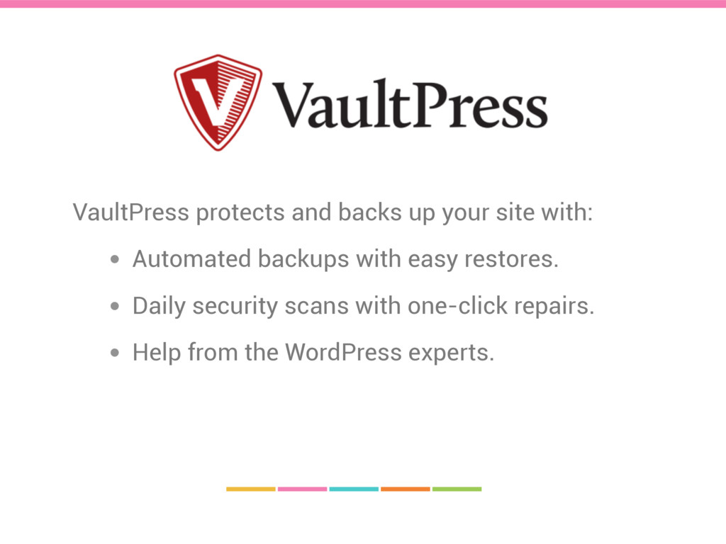VaultPress protects and backs up your site with...