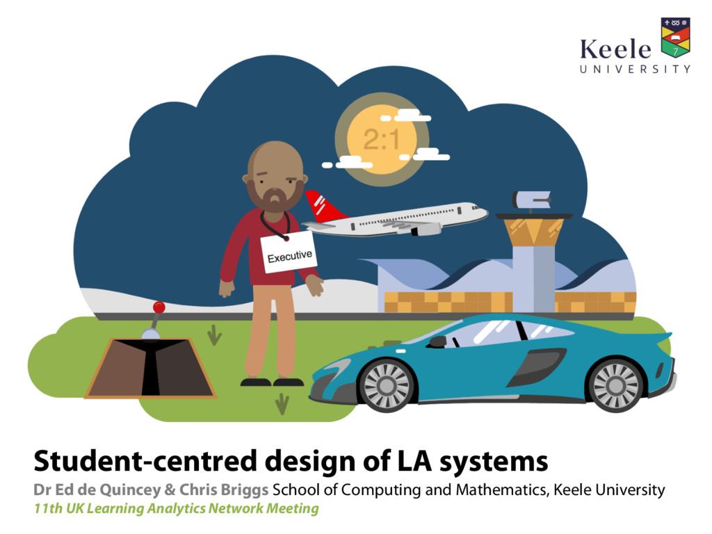 Student-centred design of LA systems Dr Ed de Q...