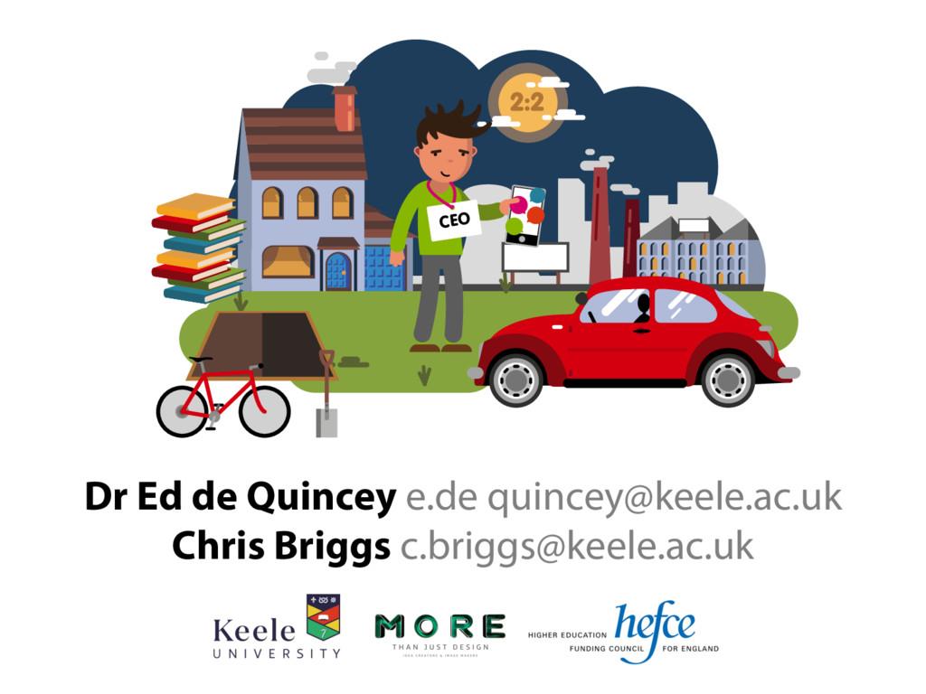Dr Ed de Quincey e.de quincey@keele.ac.uk Chris...