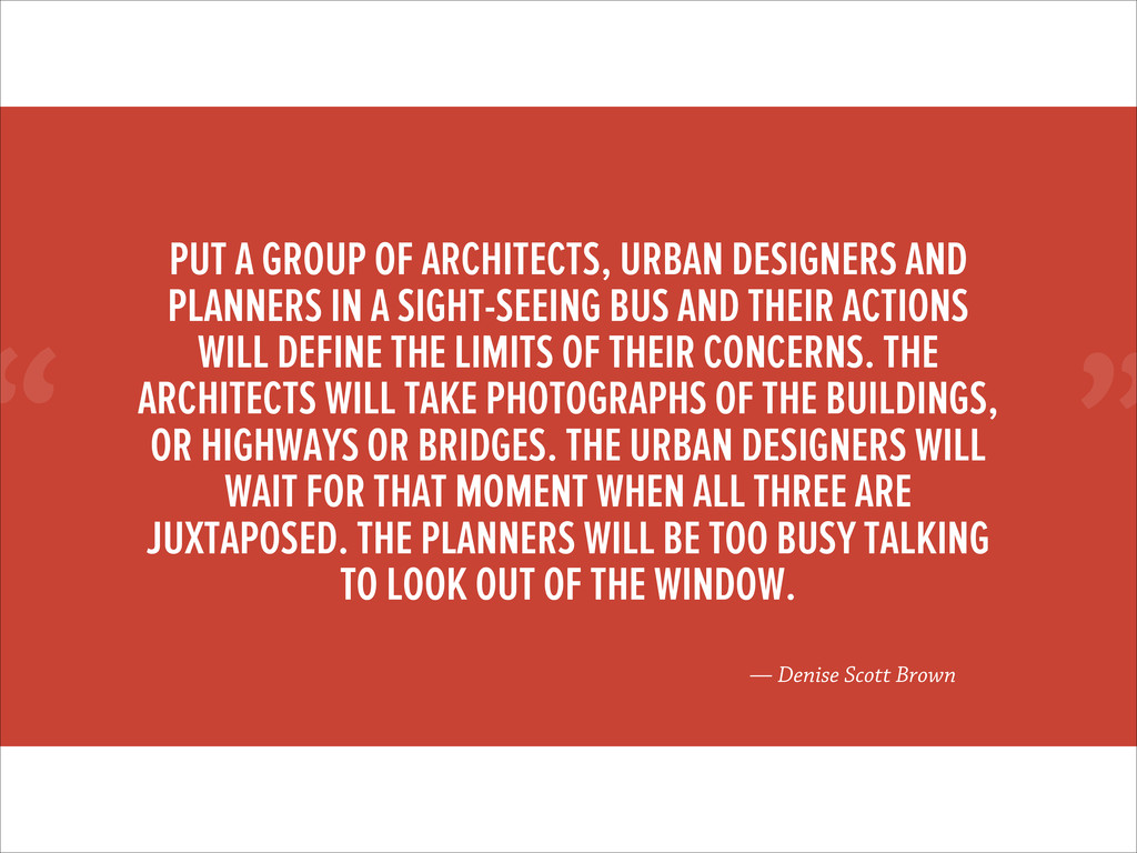 """"""" — Denise Scott Brown PUT A GROUP OF ARCHITECT..."""