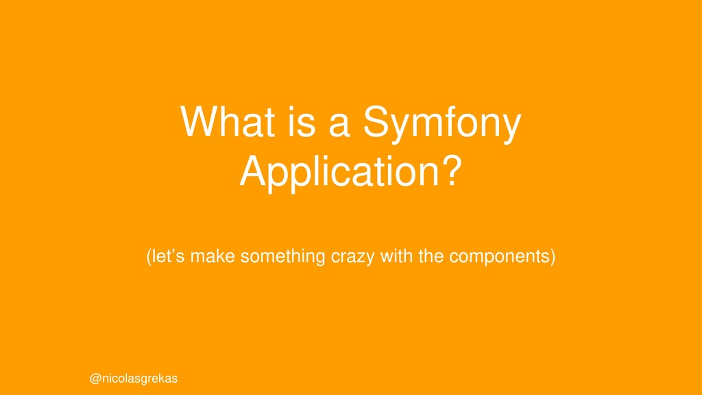 What is a Symfony Application? (let's make some...