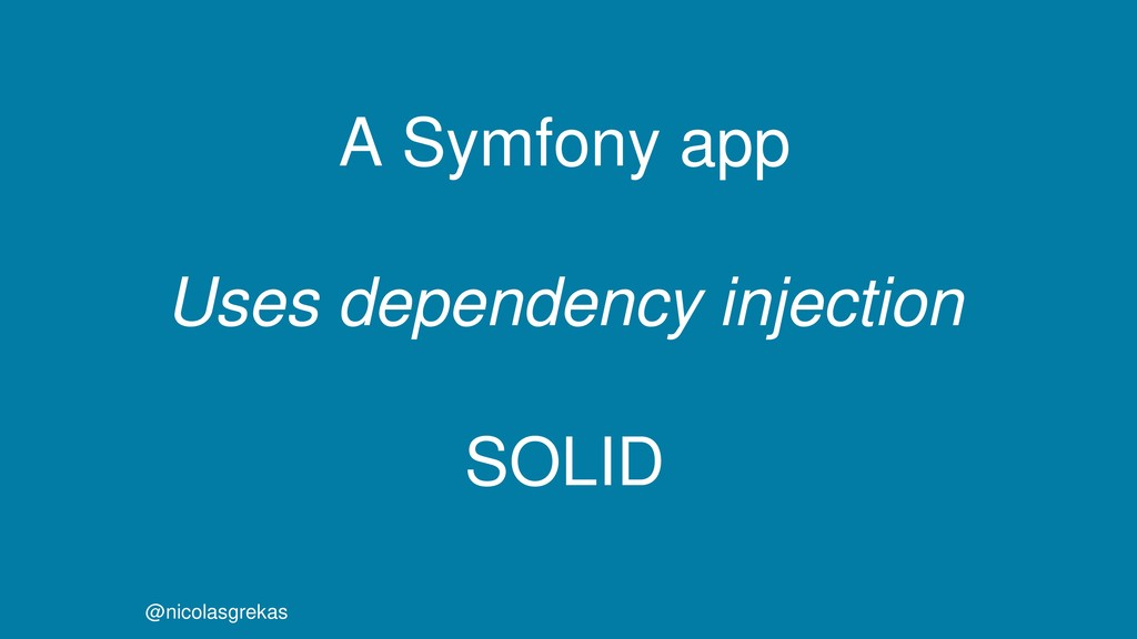 A Symfony app Uses dependency injection SOLID @...