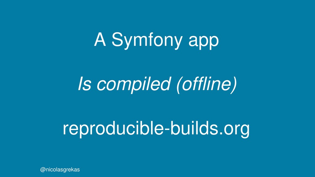 A Symfony app Is compiled (offline) reproducibl...