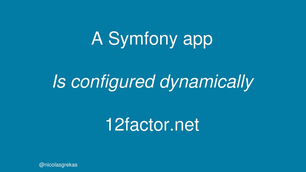 A Symfony app Is configured dynamically 12facto...