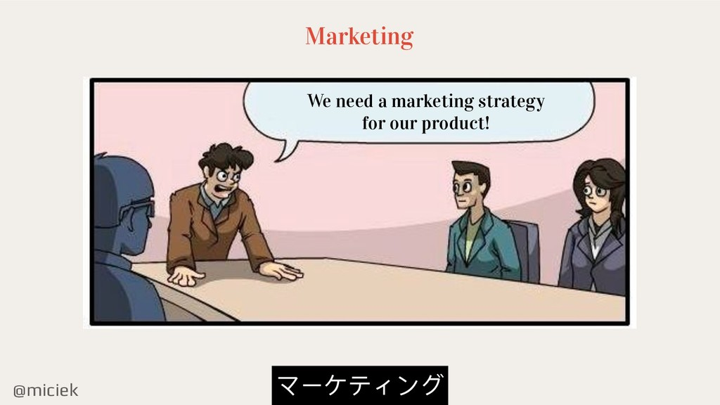@miciek We need a marketing strategy for our pr...
