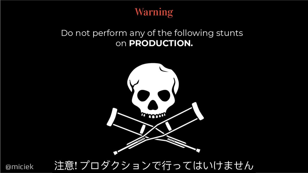 @miciek @miciek Warning Do not perform any of t...