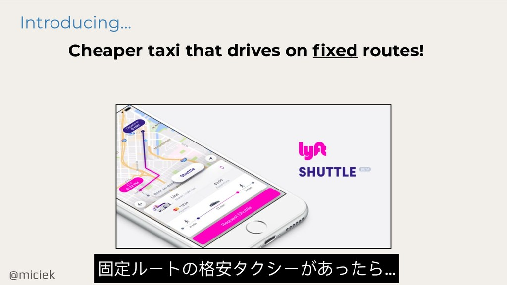 @miciek Introducing… Cheaper taxi that drives o...