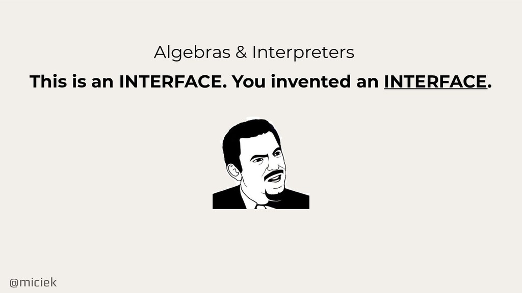 @miciek Algebras & Interpreters This is an INTE...