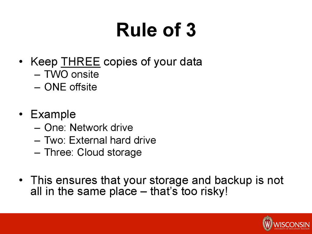 Rule of 3 •  Keep THREE copies of your data –  ...