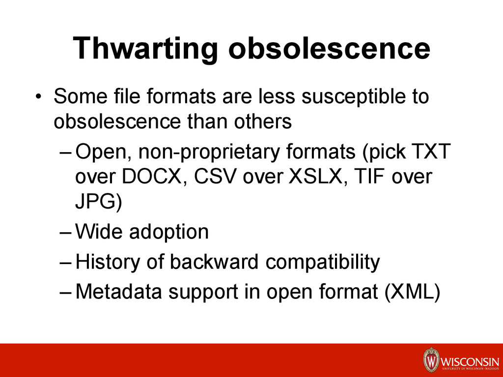 Thwarting obsolescence •  Some file formats are...
