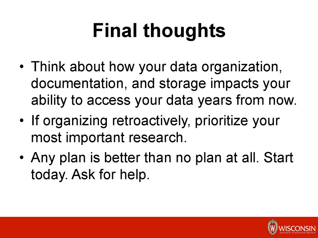 Final thoughts •  Think about how your data org...