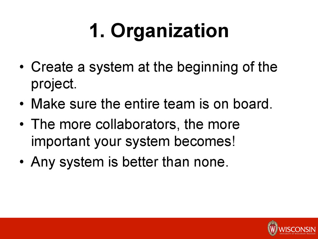 1. Organization •  Create a system at the begin...
