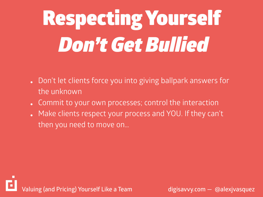 Respecting Yourself • Don't let clients force y...