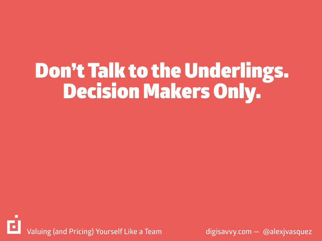 Don't Talk to the Underlings. Decision Makers O...