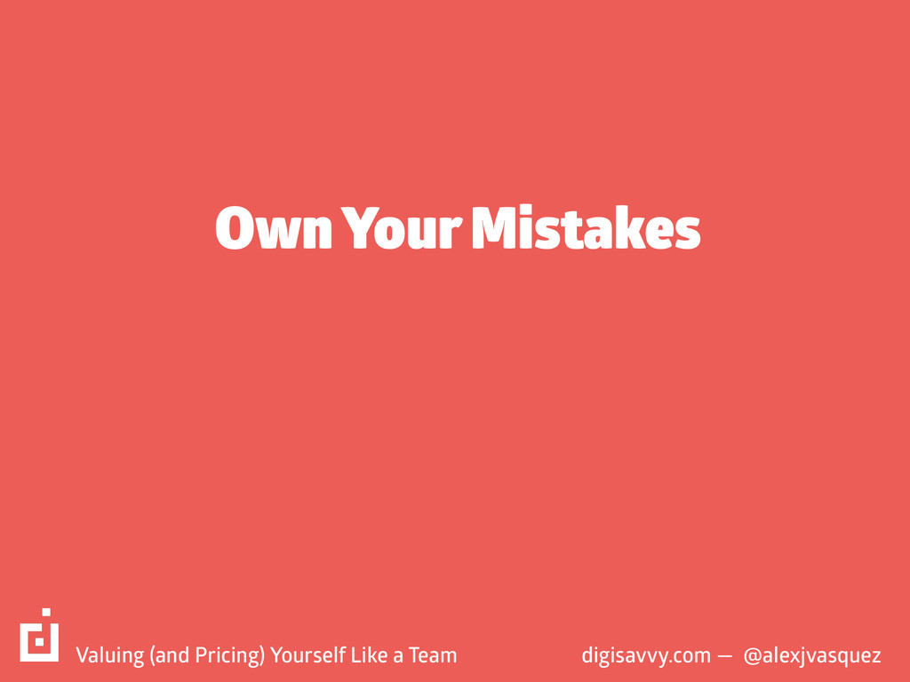 Own Your Mistakes digisavvy.com — @alexjvasquez...