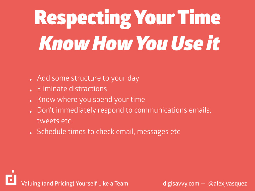 Respecting Your Time • Add some structure to yo...