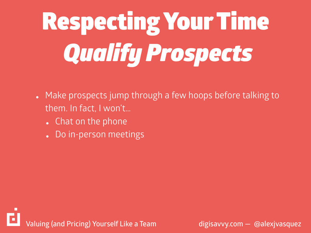 Respecting Your Time • Make prospects jump thro...