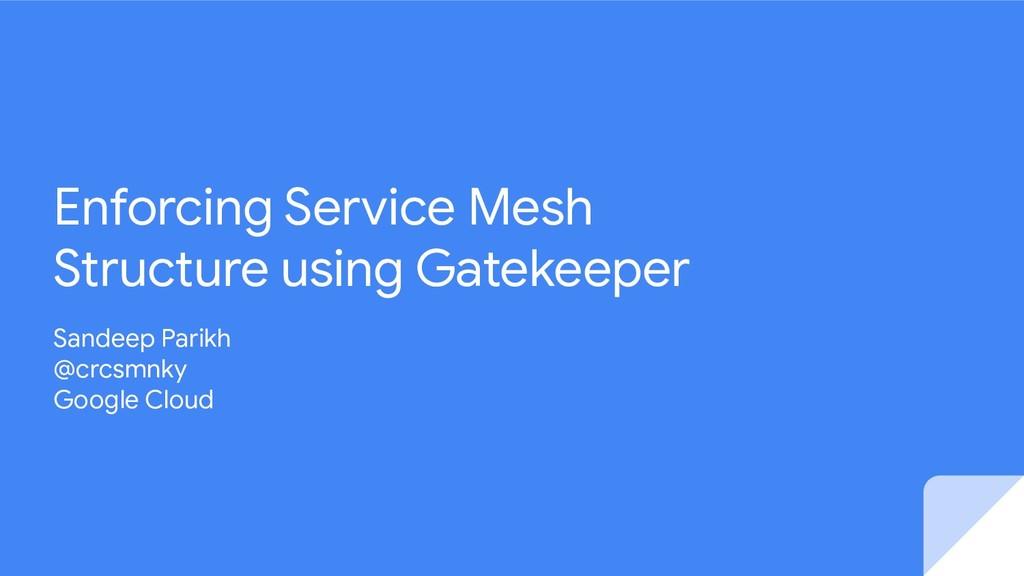 Enforcing Service Mesh Structure using Gatekeep...