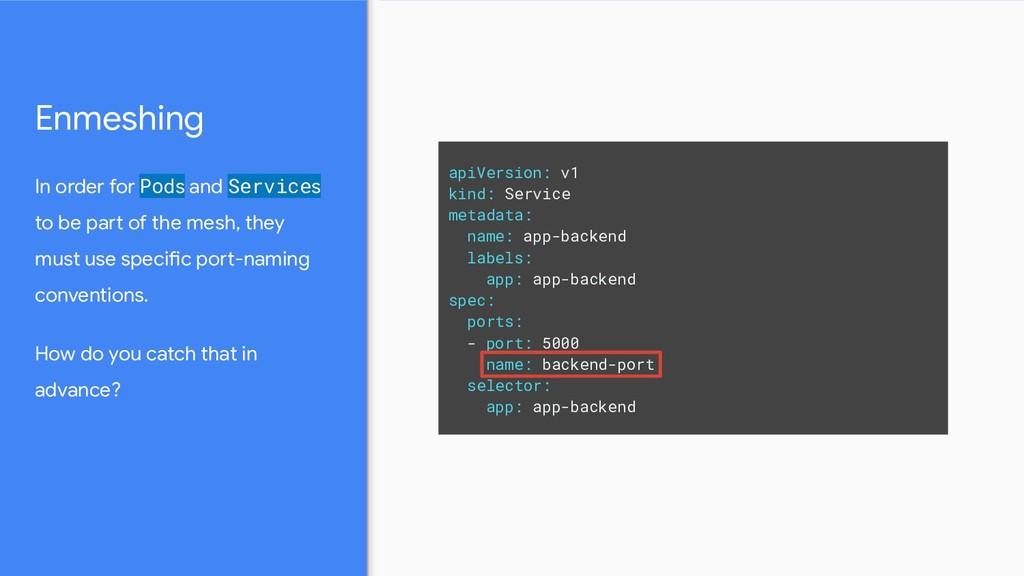 Enmeshing apiVersion: v1 kind: Service metadata...