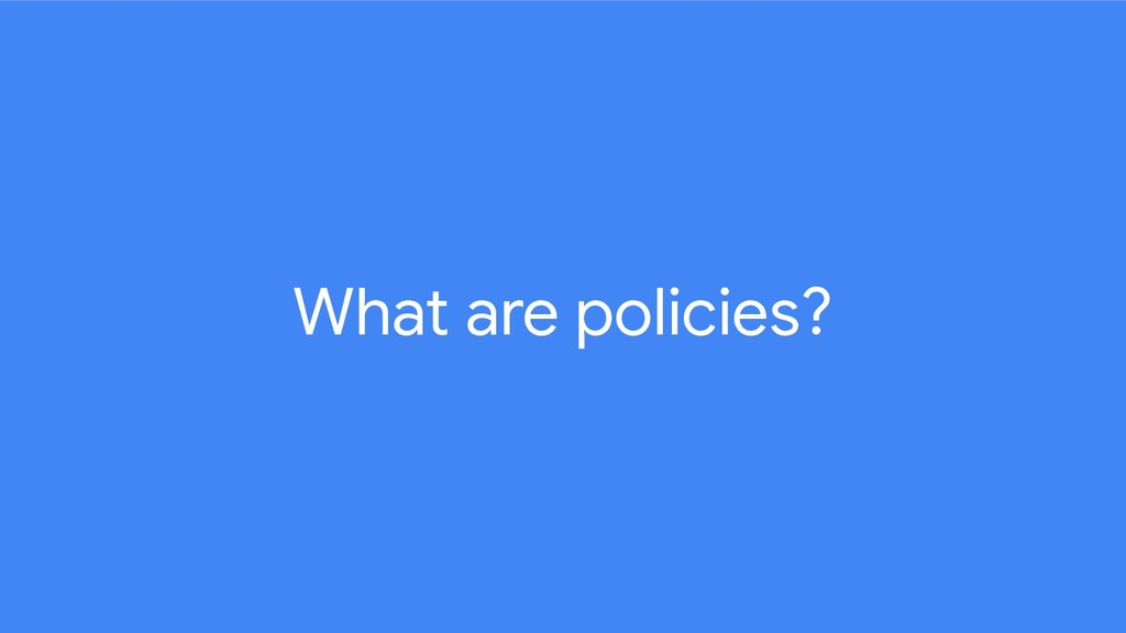 What are policies?