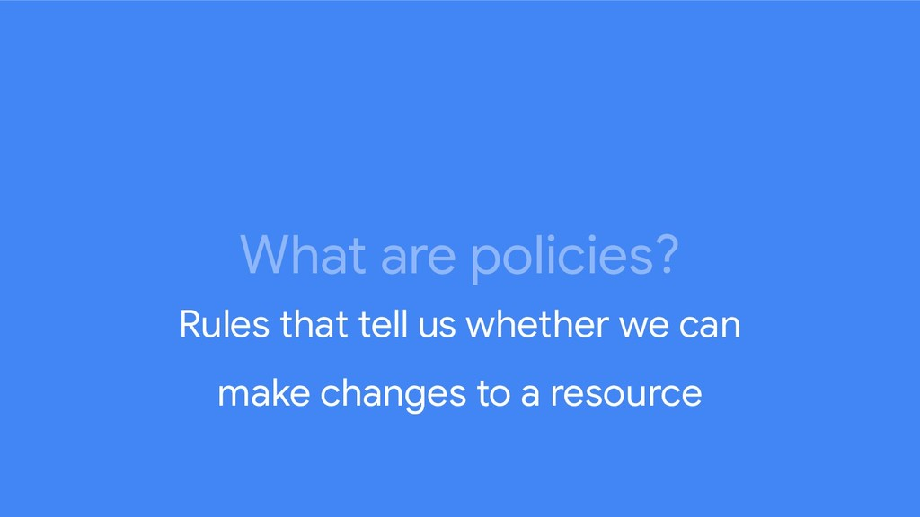 What are policies? Rules that tell us whether w...