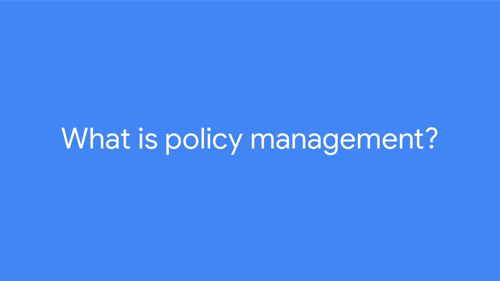What is policy management?
