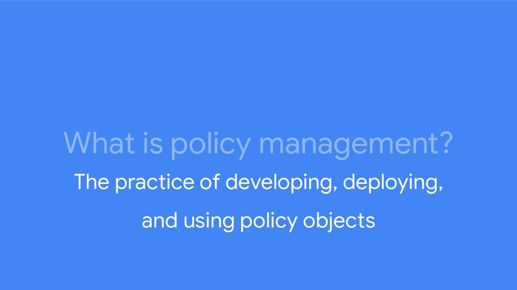 What is policy management? The practice of deve...
