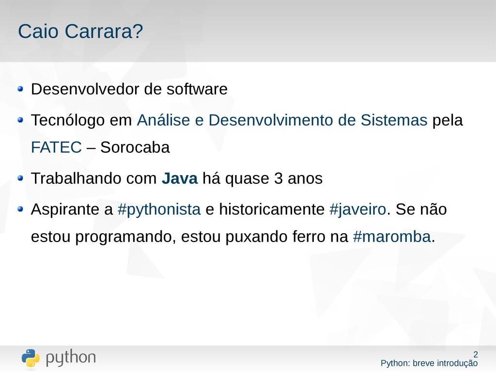2 Python: breve introdução Caio Carrara? Desenv...