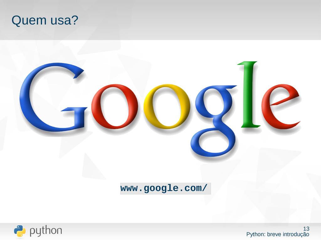 13 Python: breve introdução Quem usa? www.googl...