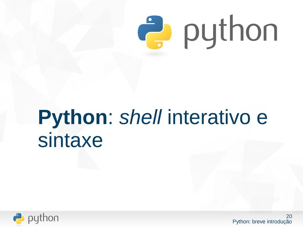 20 Python: breve introdução Python: shell inter...