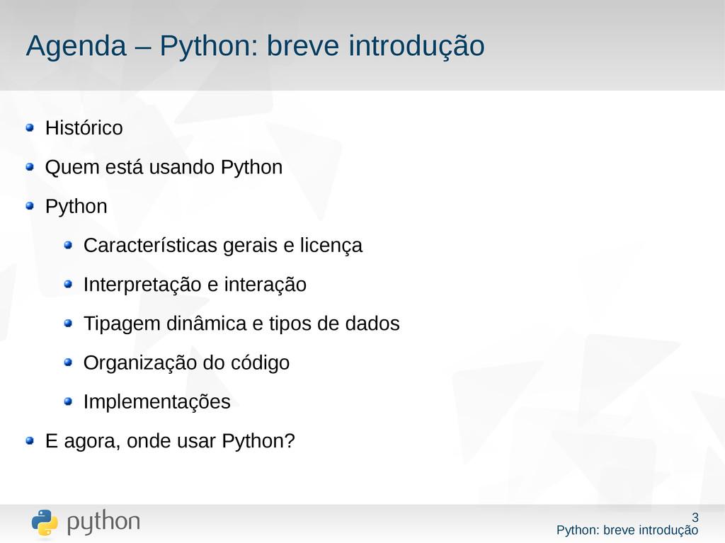 3 Python: breve introdução Agenda – Python: bre...