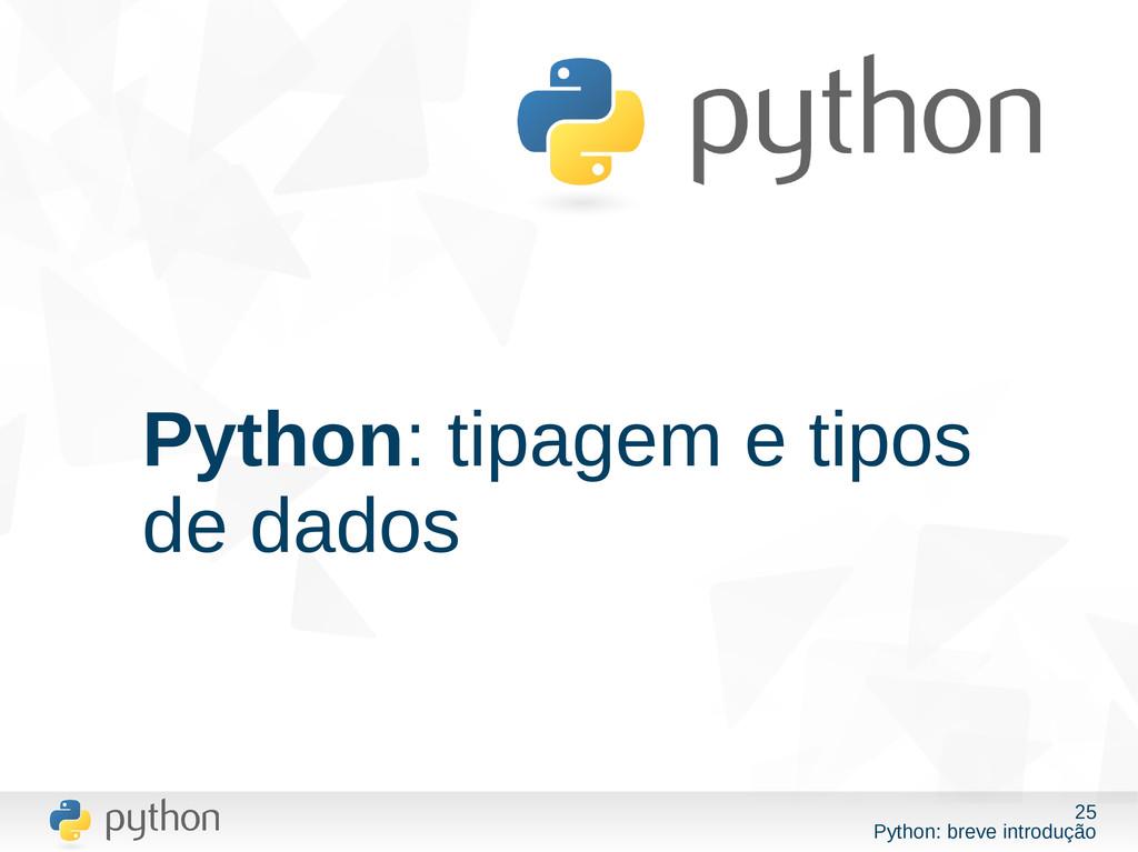 25 Python: breve introdução Python: tipagem e t...