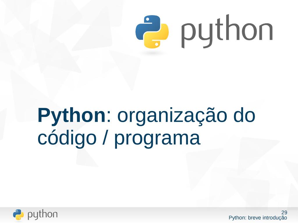 29 Python: breve introdução Python: organização...