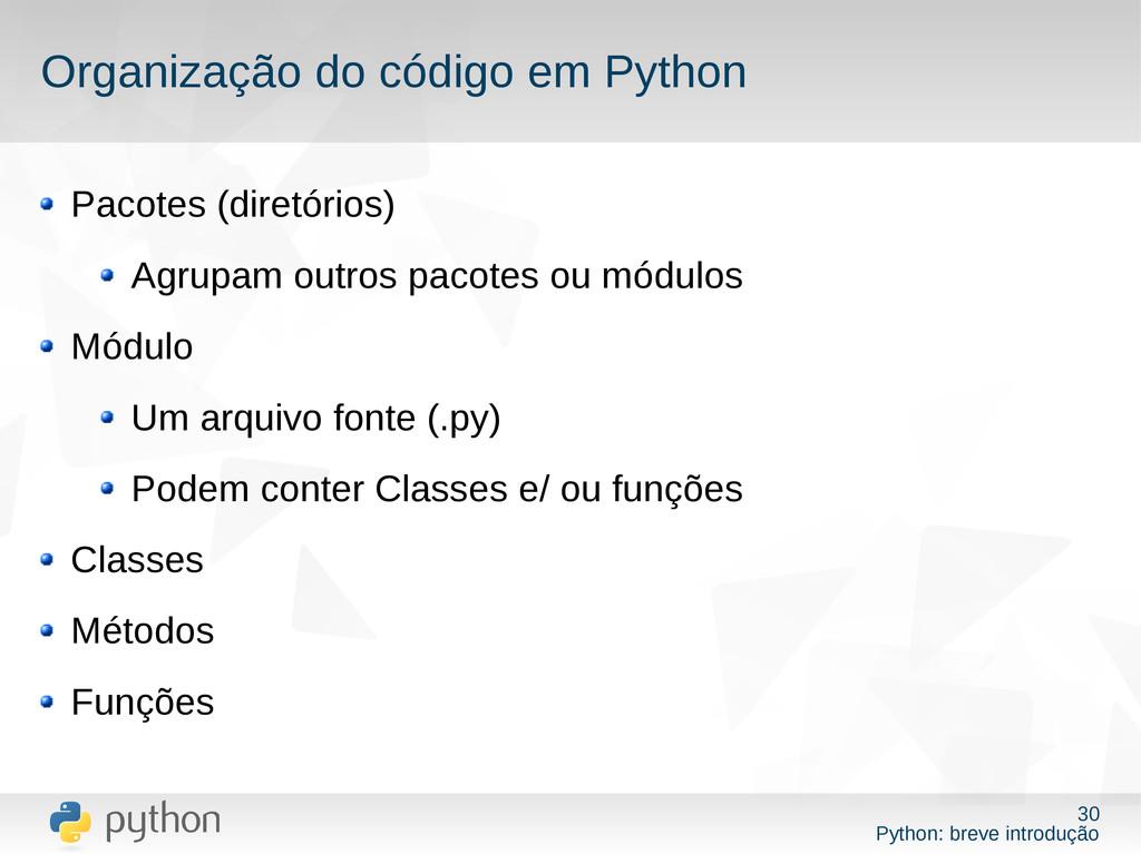 30 Python: breve introdução Organização do códi...