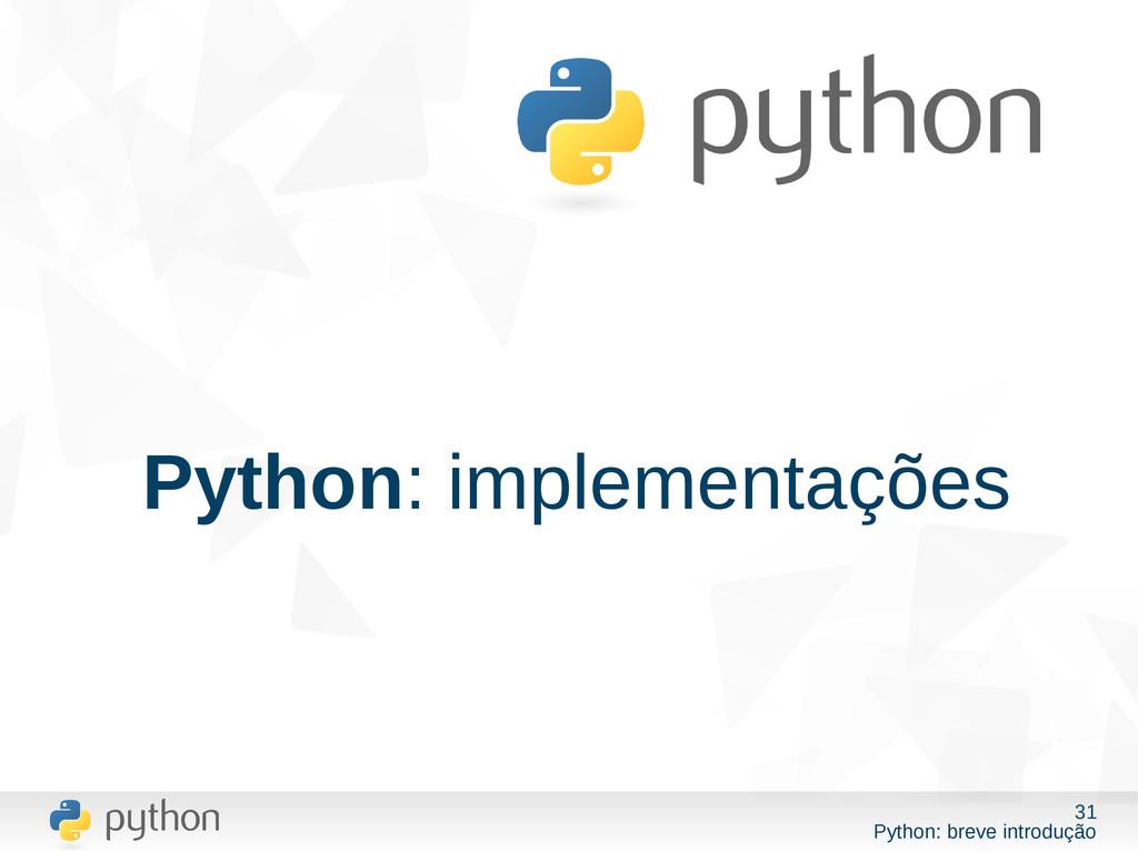 31 Python: breve introdução Python: implementaç...
