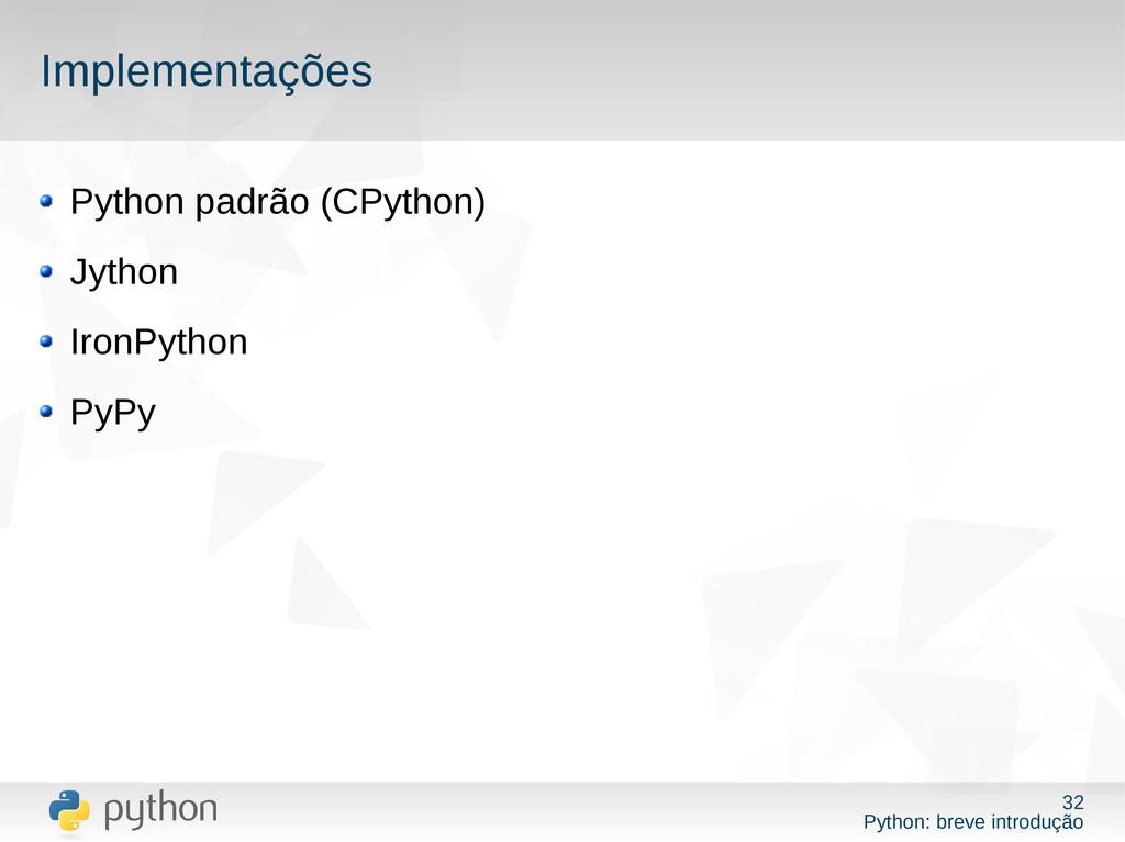 32 Python: breve introdução Implementações Pyth...
