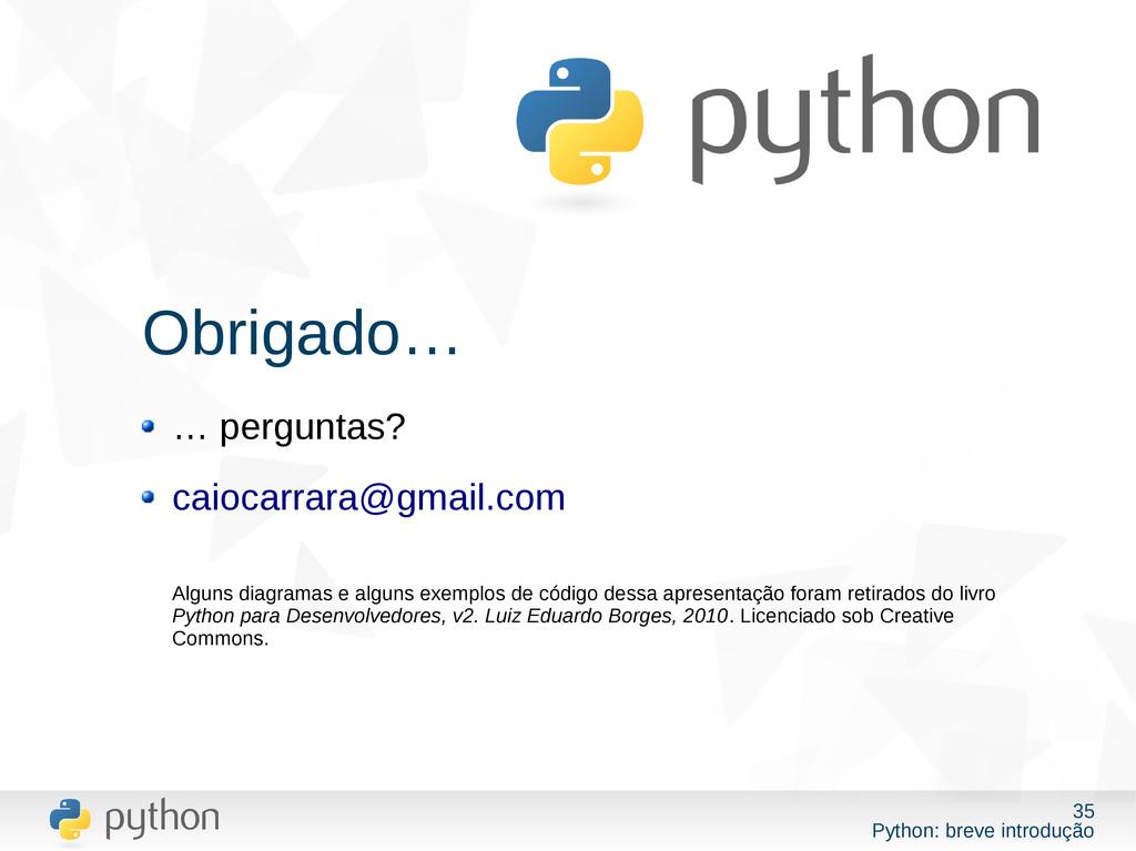 35 Python: breve introdução Obrigado… … pergunt...