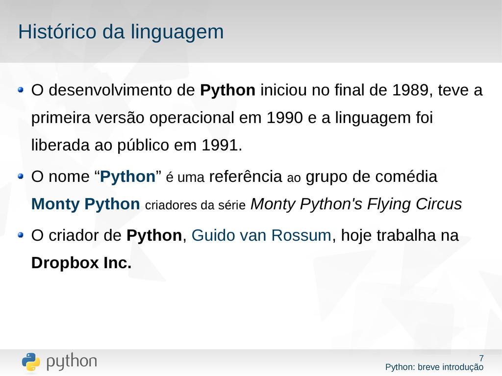 7 Python: breve introdução Histórico da linguag...